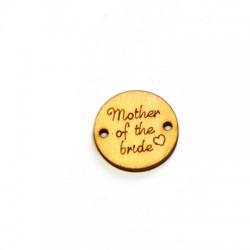 """Connettore di Legno Rotondo con scritta """"Mother of the bride"""" 18mm"""